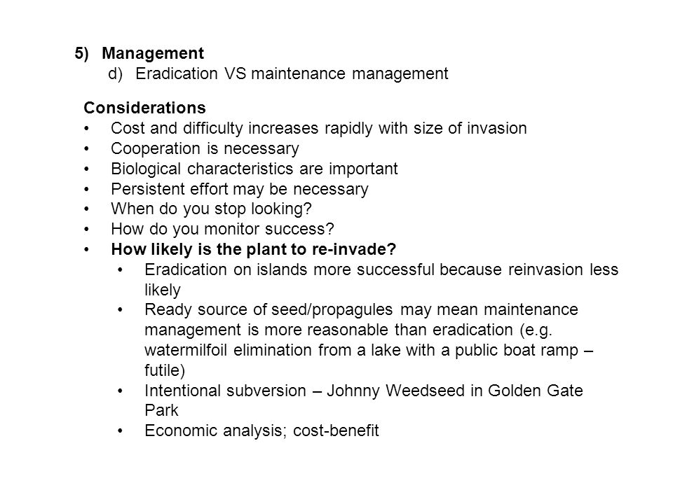5)Management d)Eradication VS maintenance management Considerations Cost and difficulty increases rapidly with size of invasion Cooperation is necessa