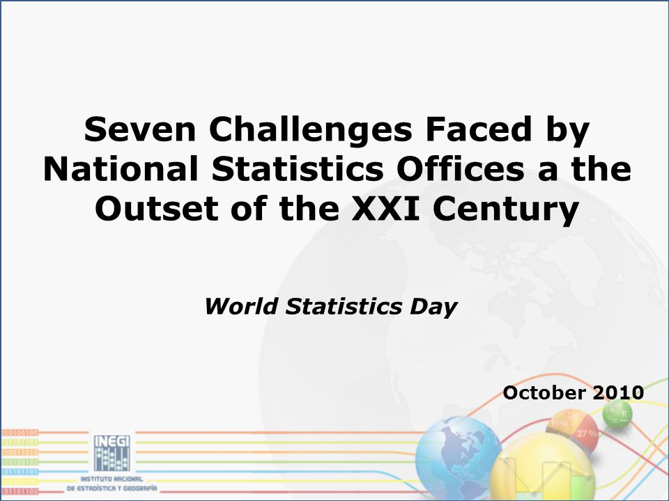 World Statistics Day October 2010 Seven Challenges Faced by National Statistics Offices a the Outset of the XXI Century