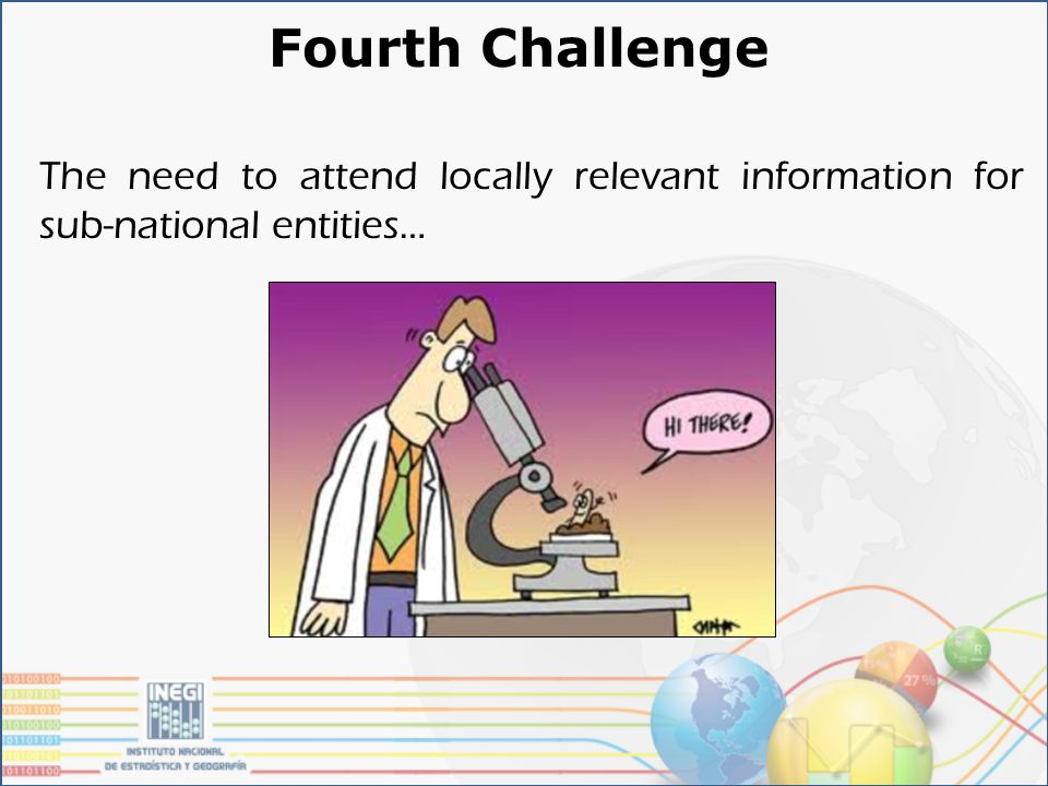 Fourth Challenge The need to attend locally relevant information for sub-national entities…
