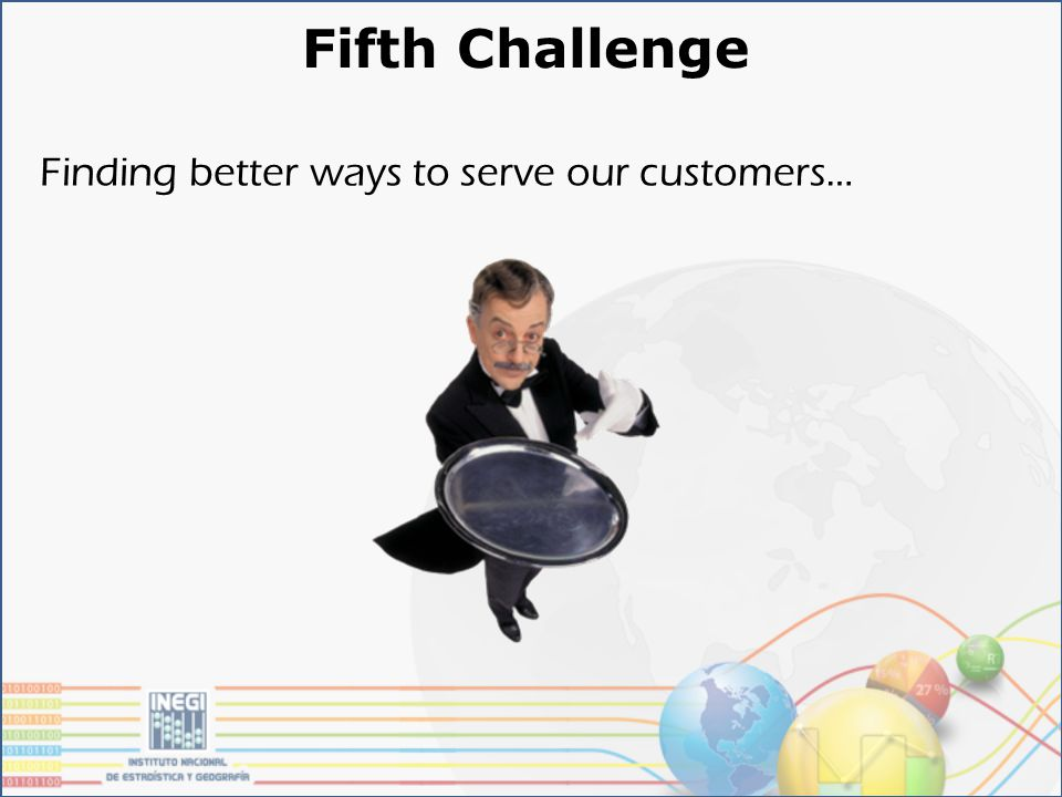 Fifth Challenge Finding better ways to serve our customers…