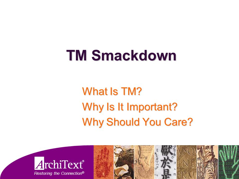 Restoring the Connection ® TM Smackdown What Is TM? Why Is It Important? Why Should You Care?