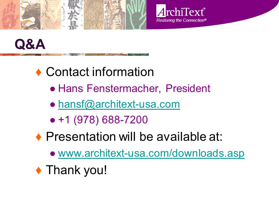 Restoring the Connection ® Q&A ♦Contact information ●Hans Fenstermacher, President ●hansf@architext-usa.comhansf@architext-usa.com ●+1 (978) 688-7200