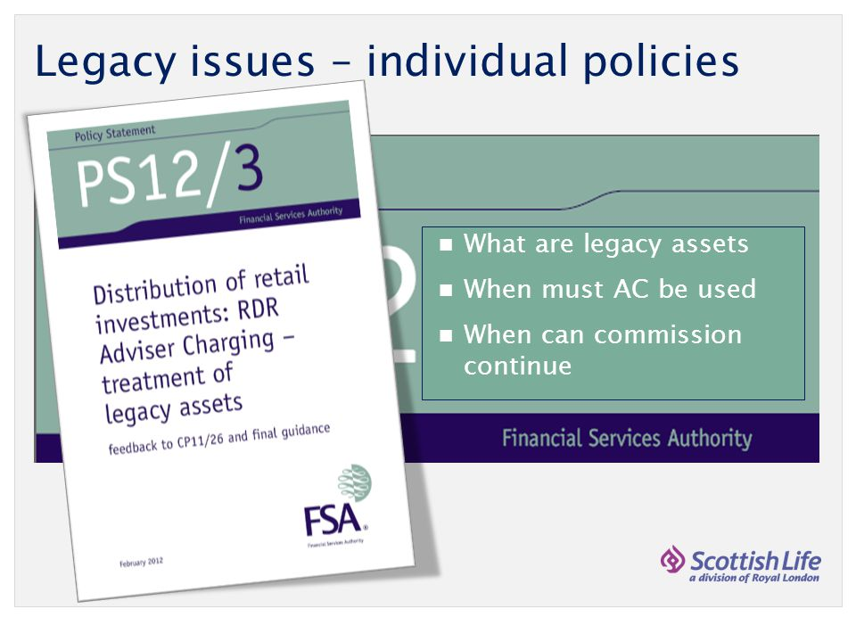 Legacy issues – individual policies What are legacy assets When must AC be used When can commission continue