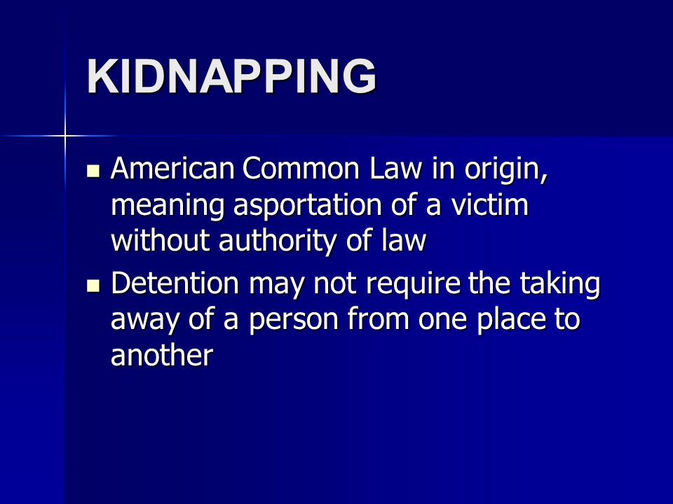 KIDNAPPING Detention may not require the taking away of a person from one place to another Detention may not require the taking away of a person from