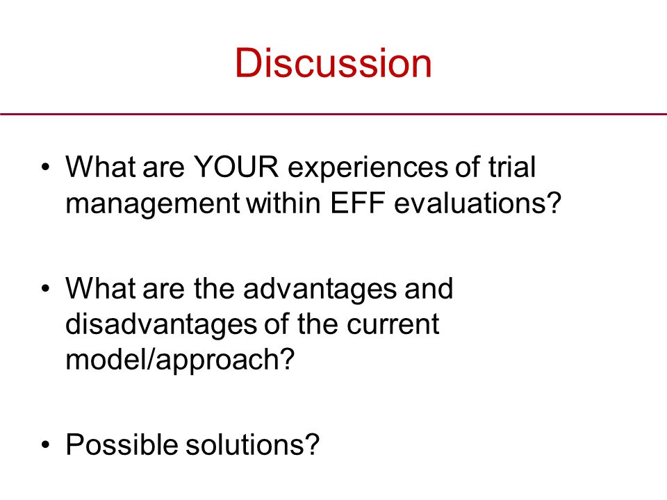 Discussion What are YOUR experiences of trial management within EFF evaluations.