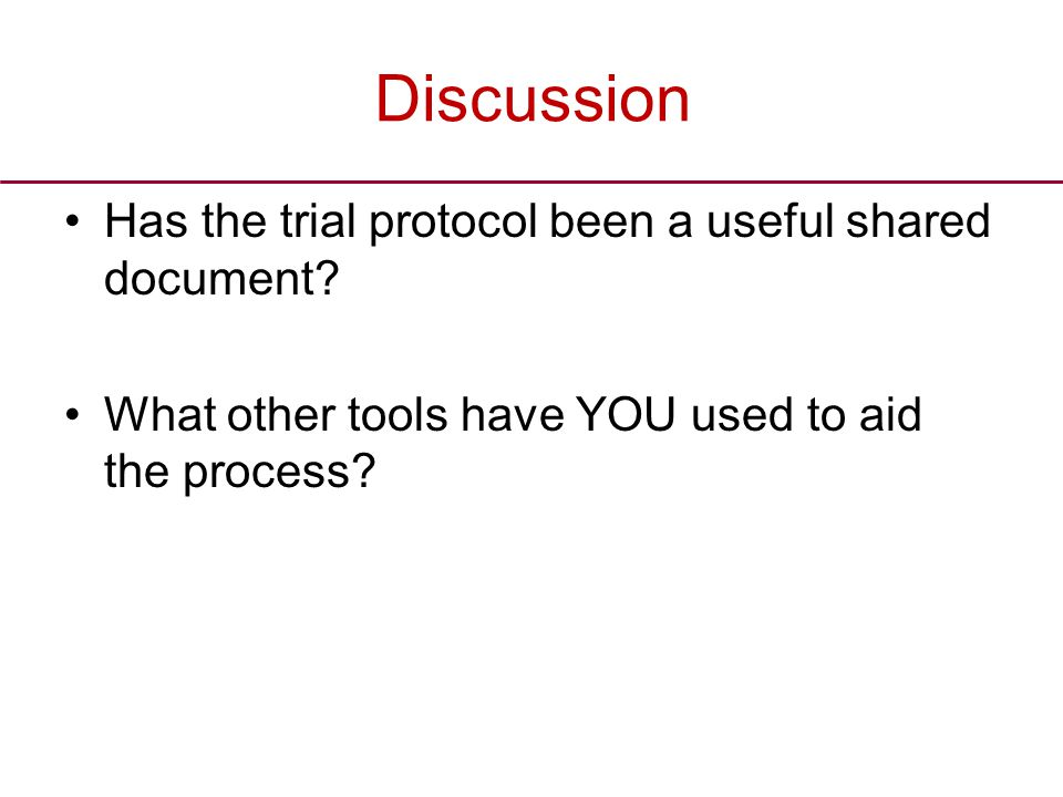 Discussion Has the trial protocol been a useful shared document.