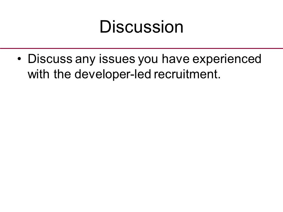 Discussion Discuss any issues you have experienced with the developer-led recruitment.
