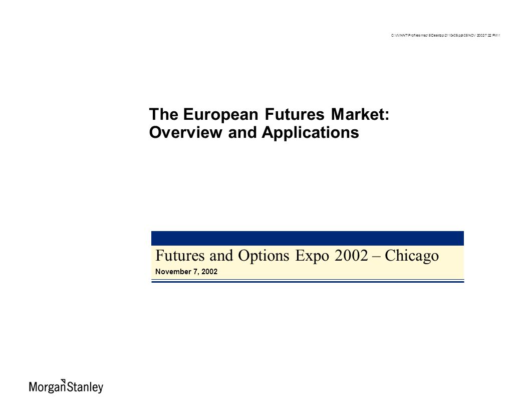 Futures and Options Expo 2002 – Chicago November 7, 2002 The European Futures Market: Overview and Applications C:\WINNT\Profiles\msc15\Desktop\211040