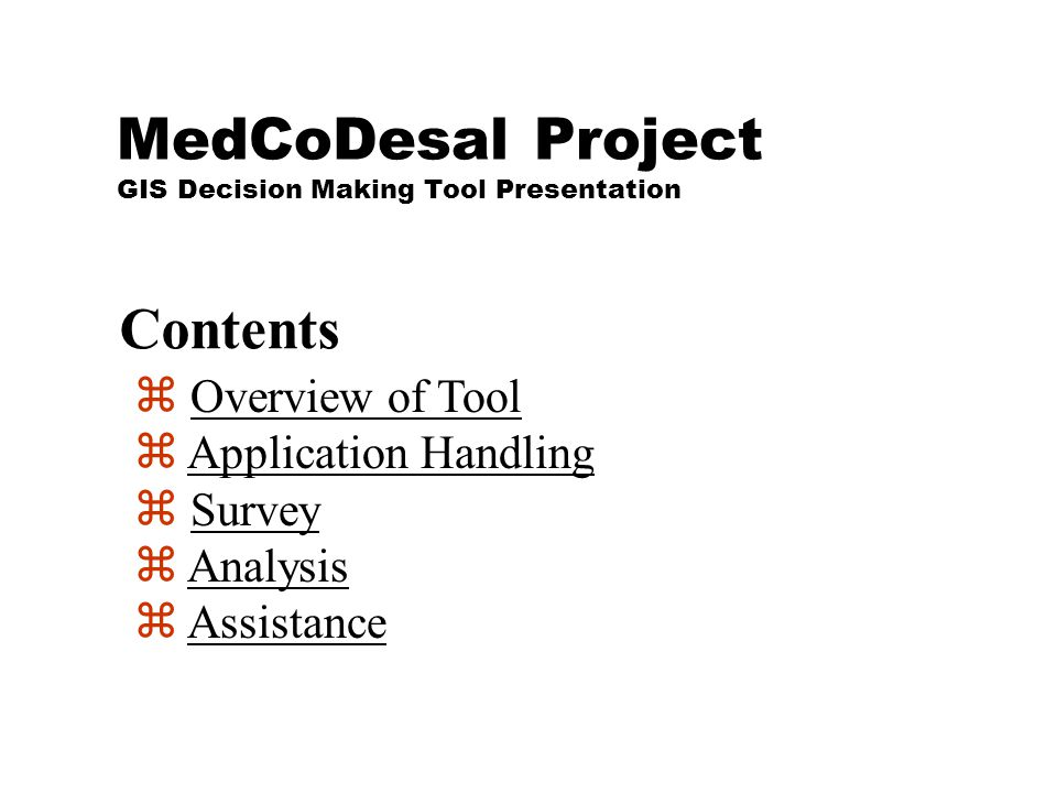MedCoDesal Project GIS Decision Making Tool Presentation z Overview of ToolOverview of Tool z Application HandlingApplication Handling z SurveySurvey