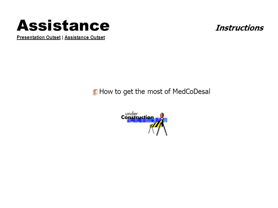 Assistance Instructions Presentation Outset | Assistance Outset Presentation OutsetAssistance Outset 4 How to get the most of MedCoDesal
