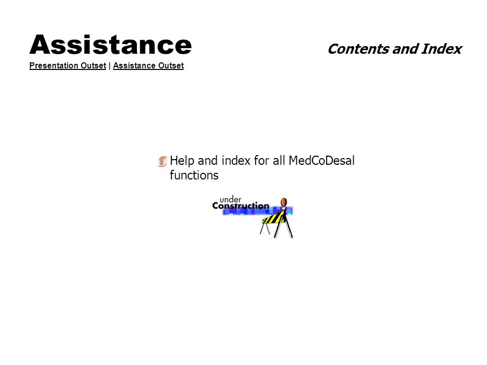 Assistance Contents and Index Presentation Outset | Assistance Outset Presentation OutsetAssistance Outset 4 Help and index for all MedCoDesal functio