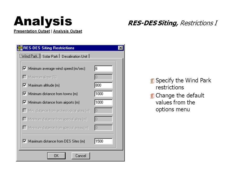 Analysis RES-DES Siting, Restrictions I Presentation Outset | Analysis Outset Presentation OutsetAnalysis Outset 4 Specify the Wind Park restrictions