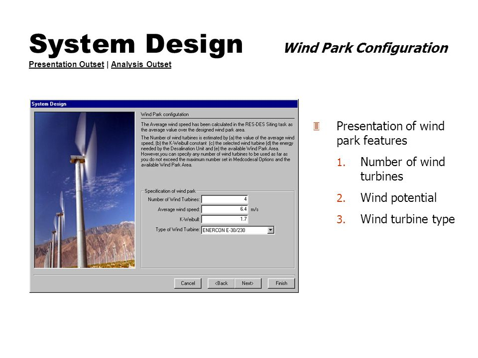 3 Presentation of wind park features 1. Number of wind turbines 2. Wind potential 3. Wind turbine type System Design Wind Park Configuration Presentat