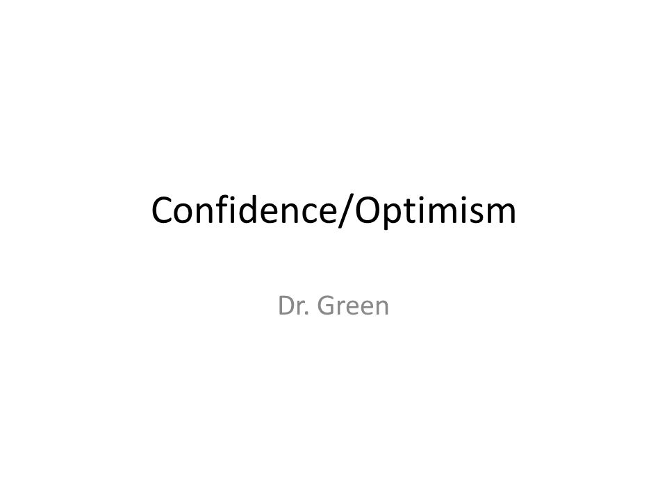 Confidence/Optimism Dr. Green