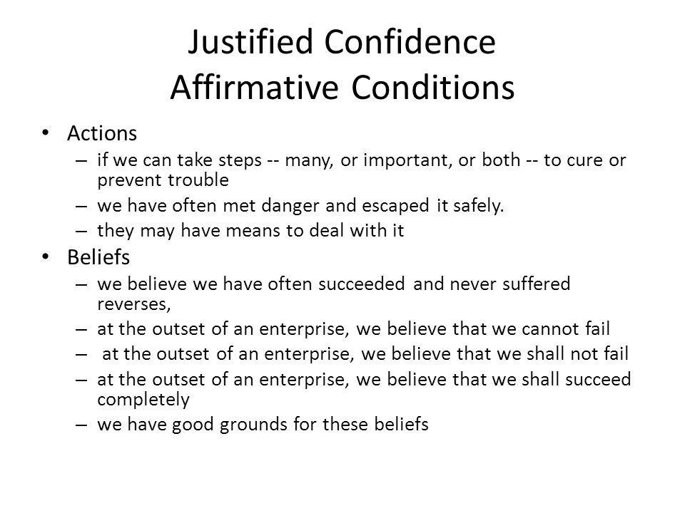 Unjustified Confidence Affirmative Conditions Actions – they may have no experience of it Beliefs – no good grounds for the previous beliefs – Gods are on my side