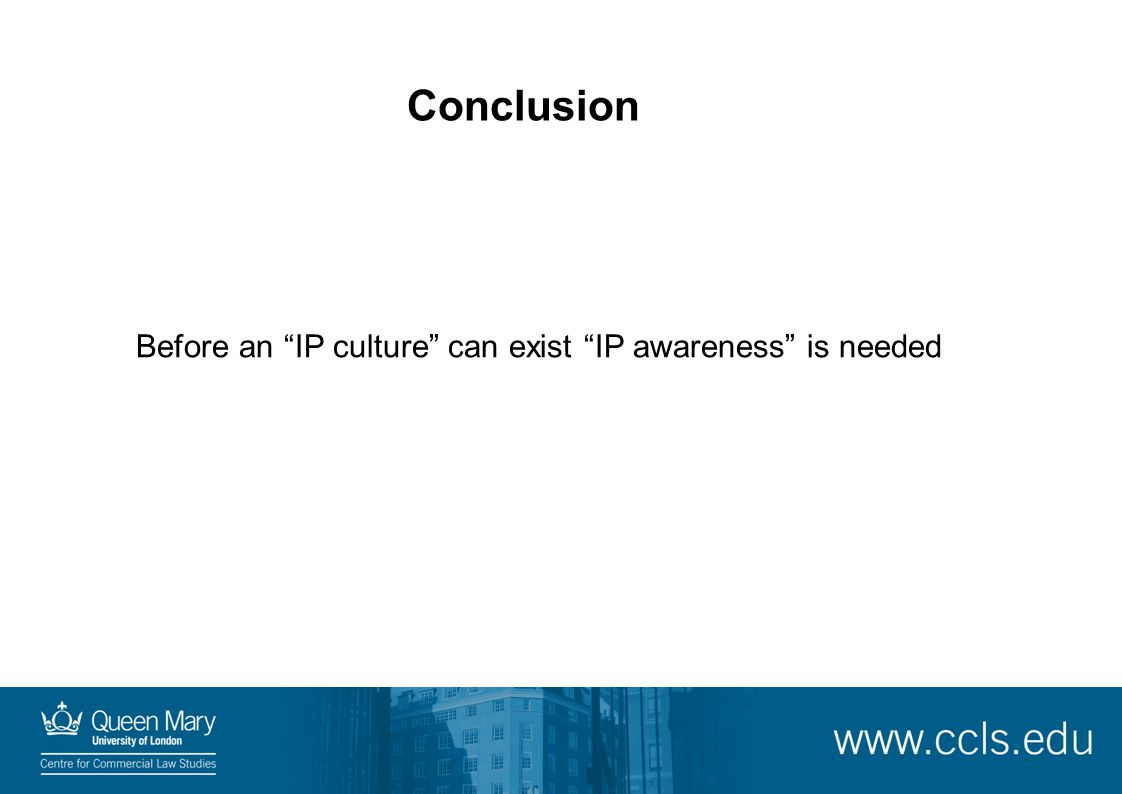 "Conclusion Before an ""IP culture"" can exist ""IP awareness"" is needed"
