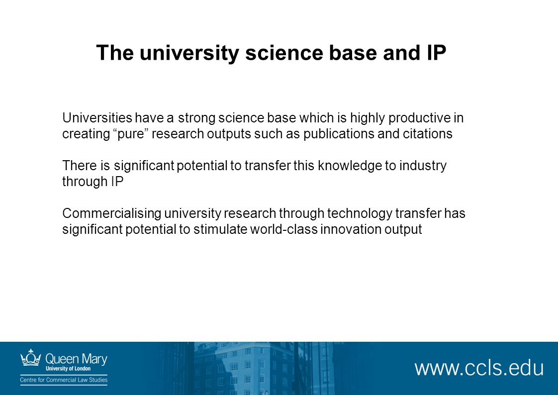 "The university science base and IP Universities have a strong science base which is highly productive in creating ""pure"" research outputs such as publ"