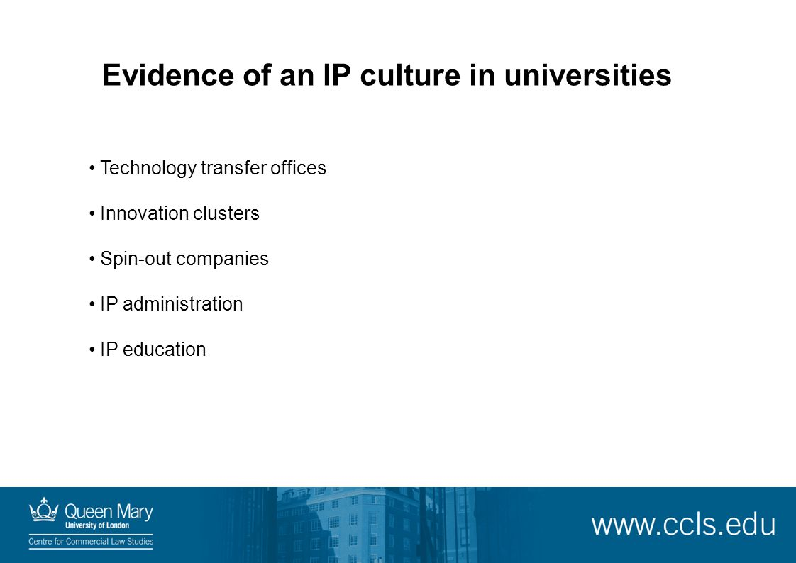 Evidence of an IP culture in universities Technology transfer offices Innovation clusters Spin-out companies IP administration IP education