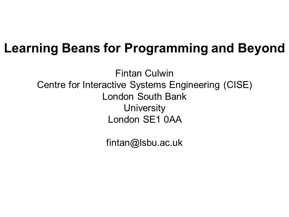 Learning Beans for Programming and Beyond Fintan Culwin Centre for Interactive Systems Engineering (CISE) London South Bank University London SE1 0AA