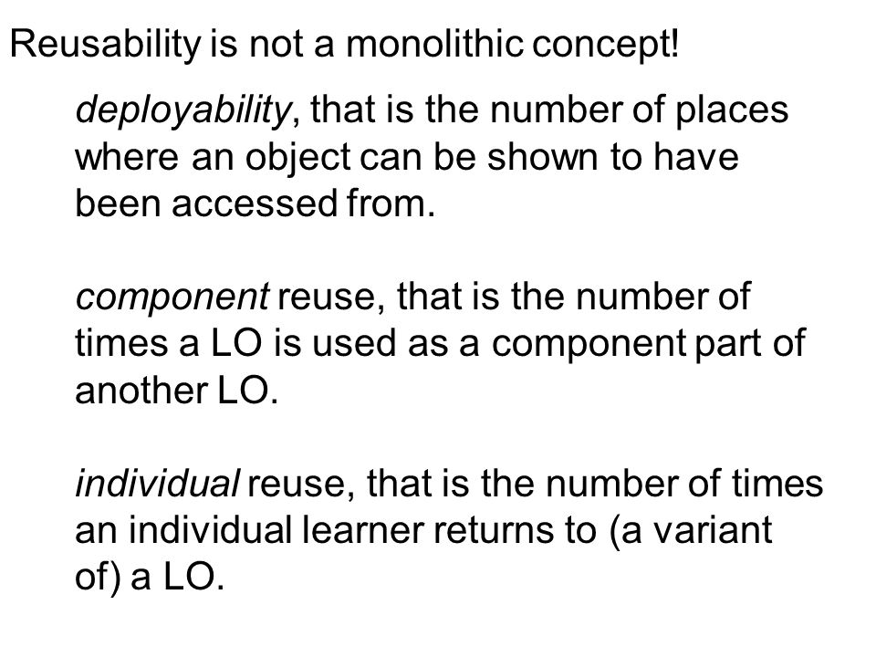 Reusability is not a monolithic concept! deployability, that is the number of places where an object can be shown to have been accessed from. componen