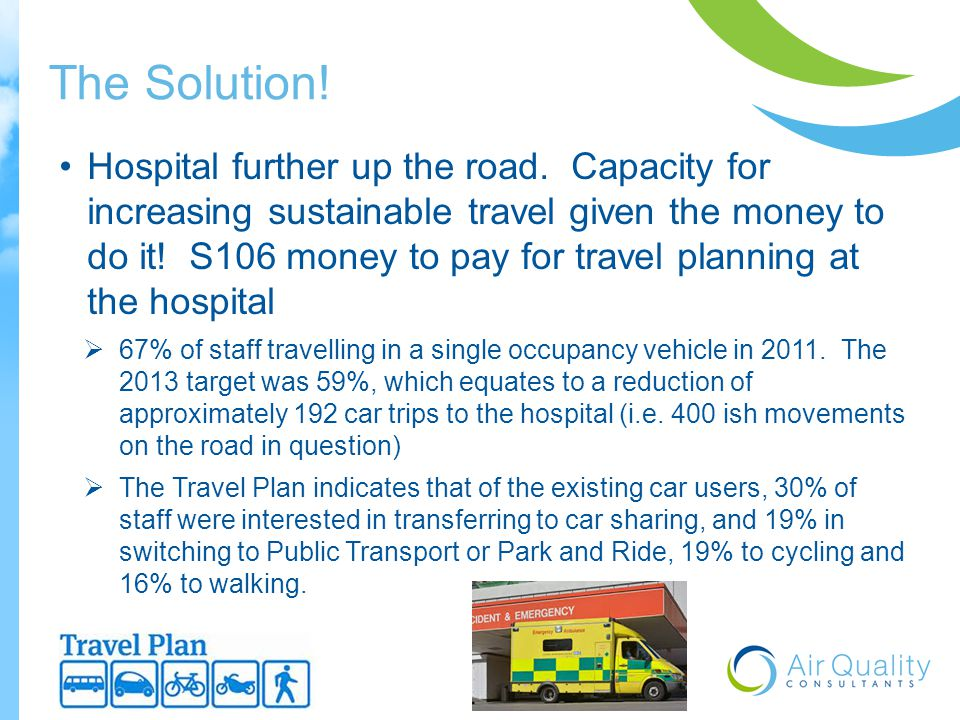 Hospital further up the road. Capacity for increasing sustainable travel given the money to do it.