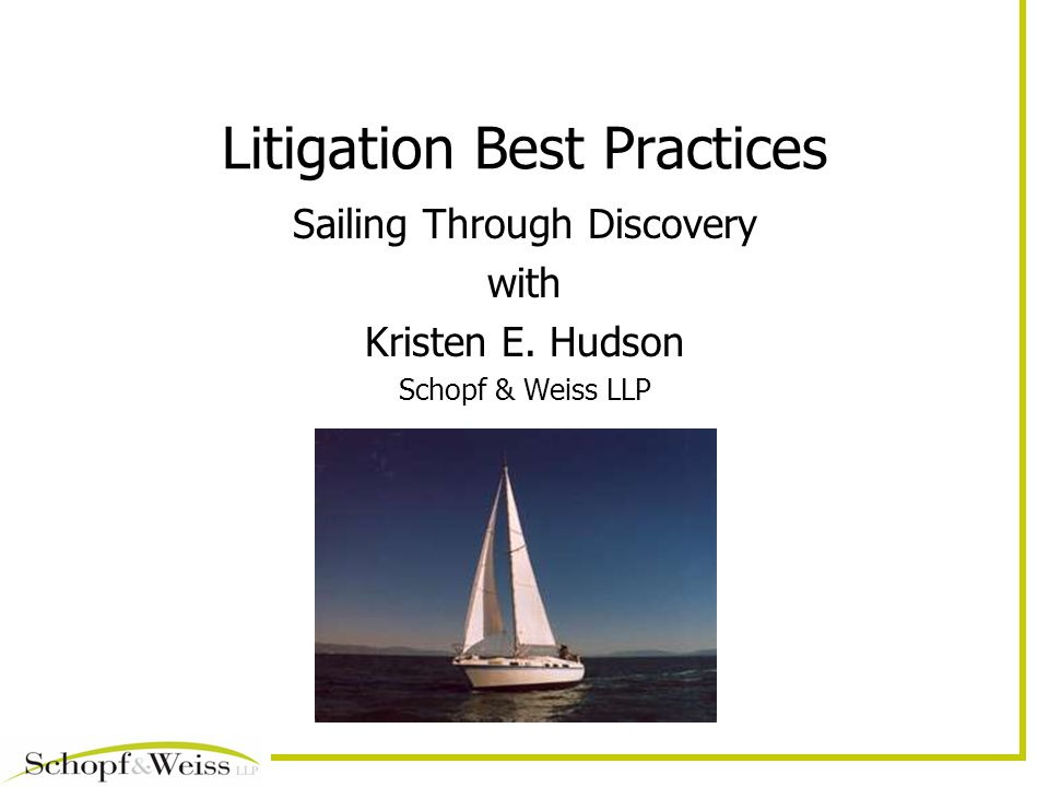 Litigation Best Practices Sailing Through Discovery with Kristen E. Hudson Schopf & Weiss LLP