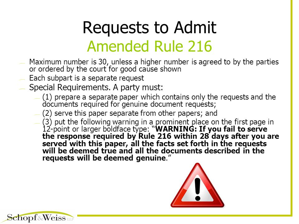 Requests to Admit Amended Rule 216 Maximum number is 30, unless a higher number is agreed to by the parties or ordered by the court for good cause shown Each subpart is a separate request Special Requirements.