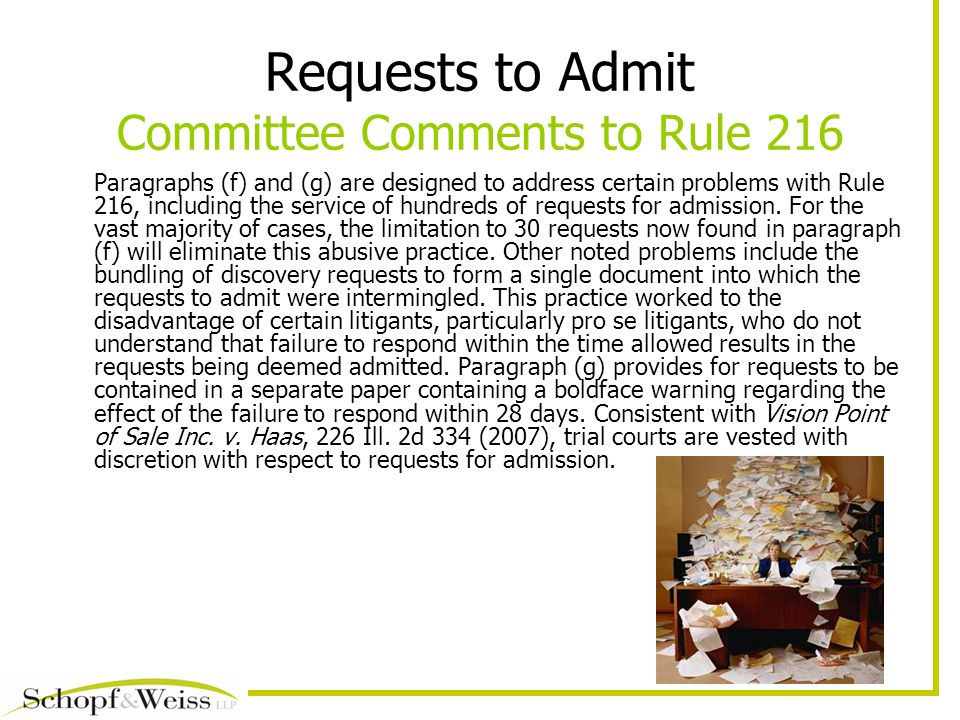 Requests to Admit Committee Comments to Rule 216 Paragraphs (f) and (g) are designed to address certain problems with Rule 216, including the service of hundreds of requests for admission.