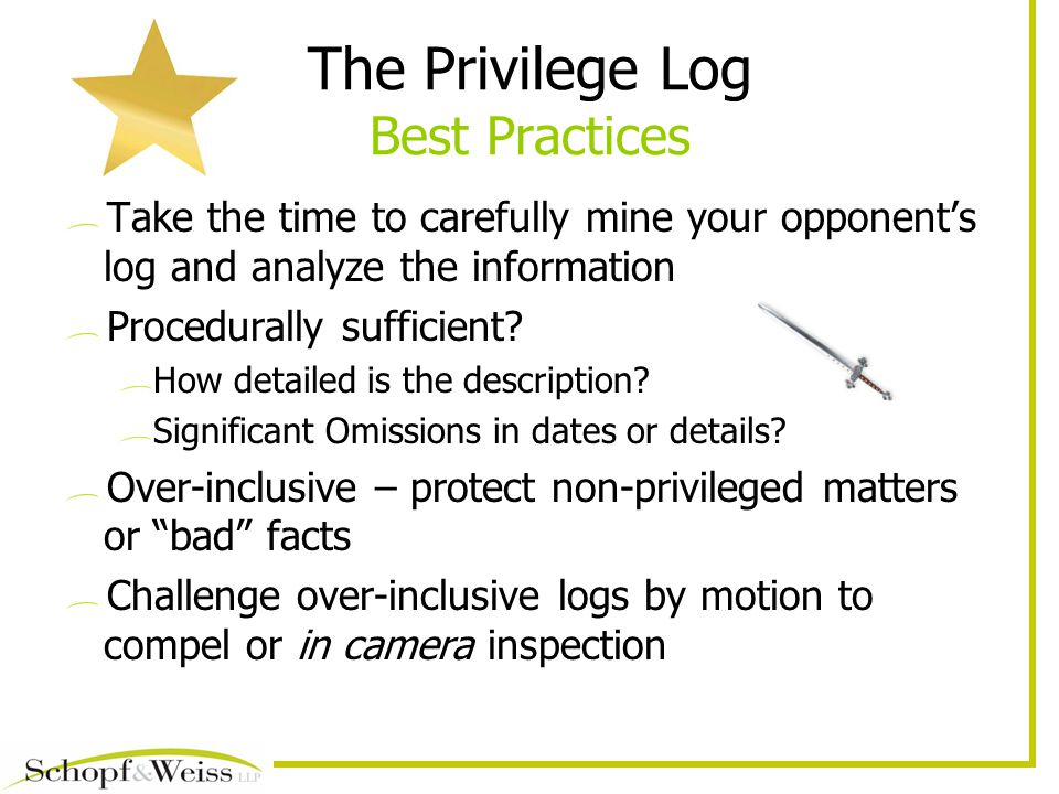The Privilege Log Best Practices Take the time to carefully mine your opponent's log and analyze the information Procedurally sufficient.