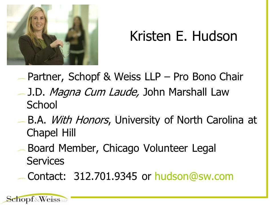 Kristen E. Hudson Partner, Schopf & Weiss LLP – Pro Bono Chair J.D.