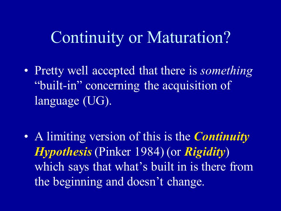 Continuity or Maturation.