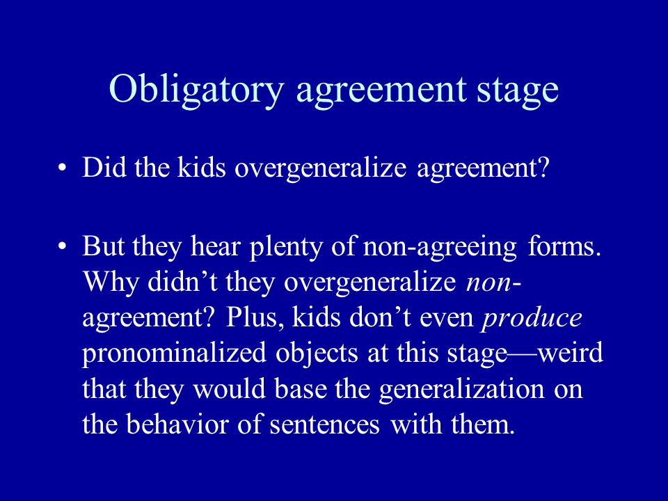 Obligatory agreement stage Did the kids overgeneralize agreement.
