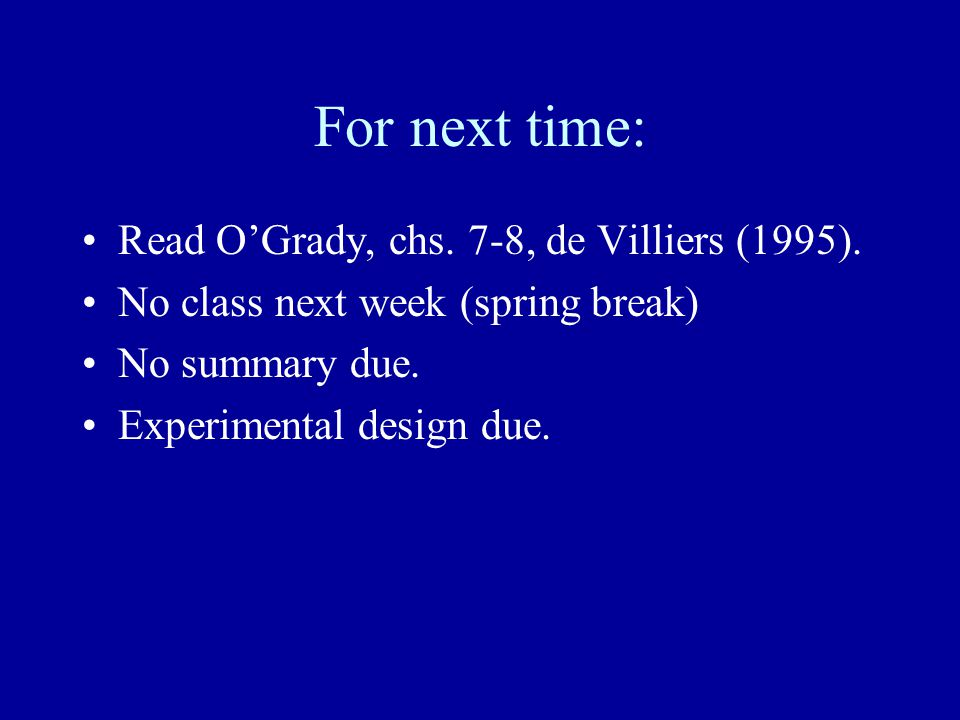 For next time: Read O'Grady, chs. 7-8, de Villiers (1995).