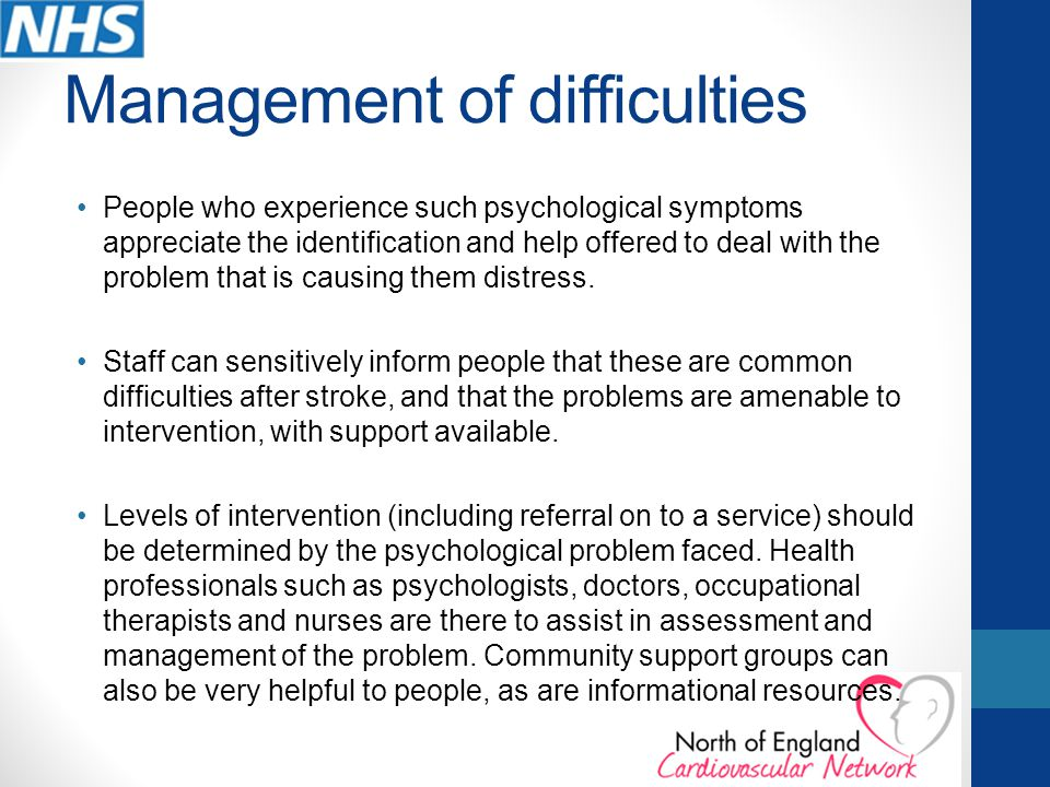 Management of difficulties People who experience such psychological symptoms appreciate the identification and help offered to deal with the problem that is causing them distress.