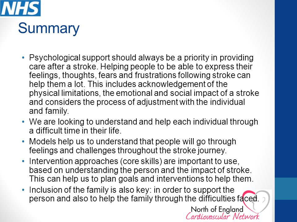 Summary Psychological support should always be a priority in providing care after a stroke.