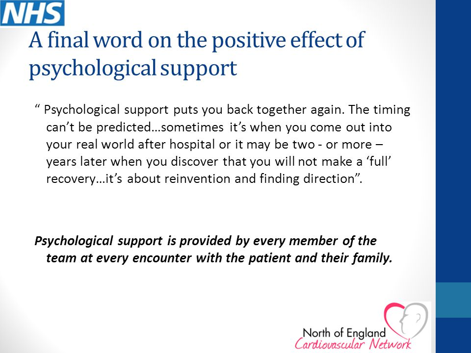 A final word on the positive effect of psychological support Psychological support puts you back together again.