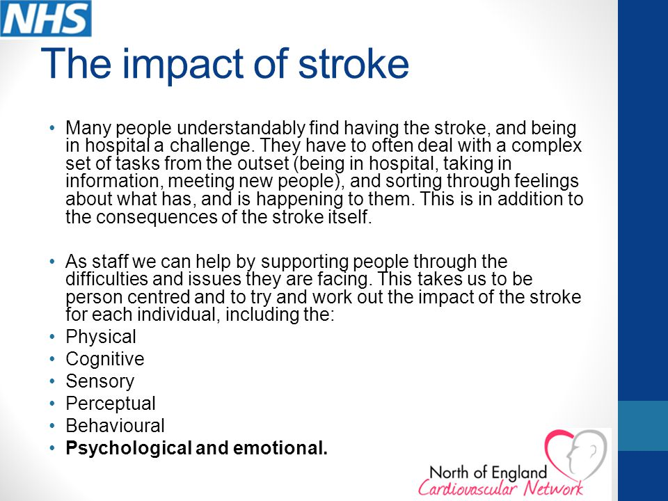 The impact of stroke Many people understandably find having the stroke, and being in hospital a challenge.