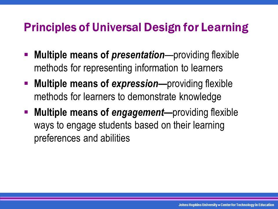 Johns Hopkins University Center for Technology in Education Principles of Universal Design for Learning  Multiple means of presentation —providing fl