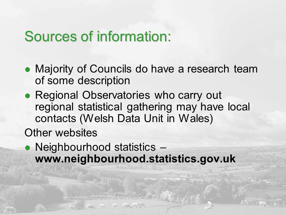 Sources of information: Majority of Councils do have a research team of some description Regional Observatories who carry out regional statistical gat
