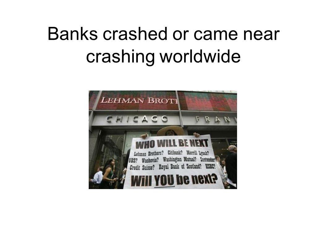 Banks crashed or came near crashing worldwide