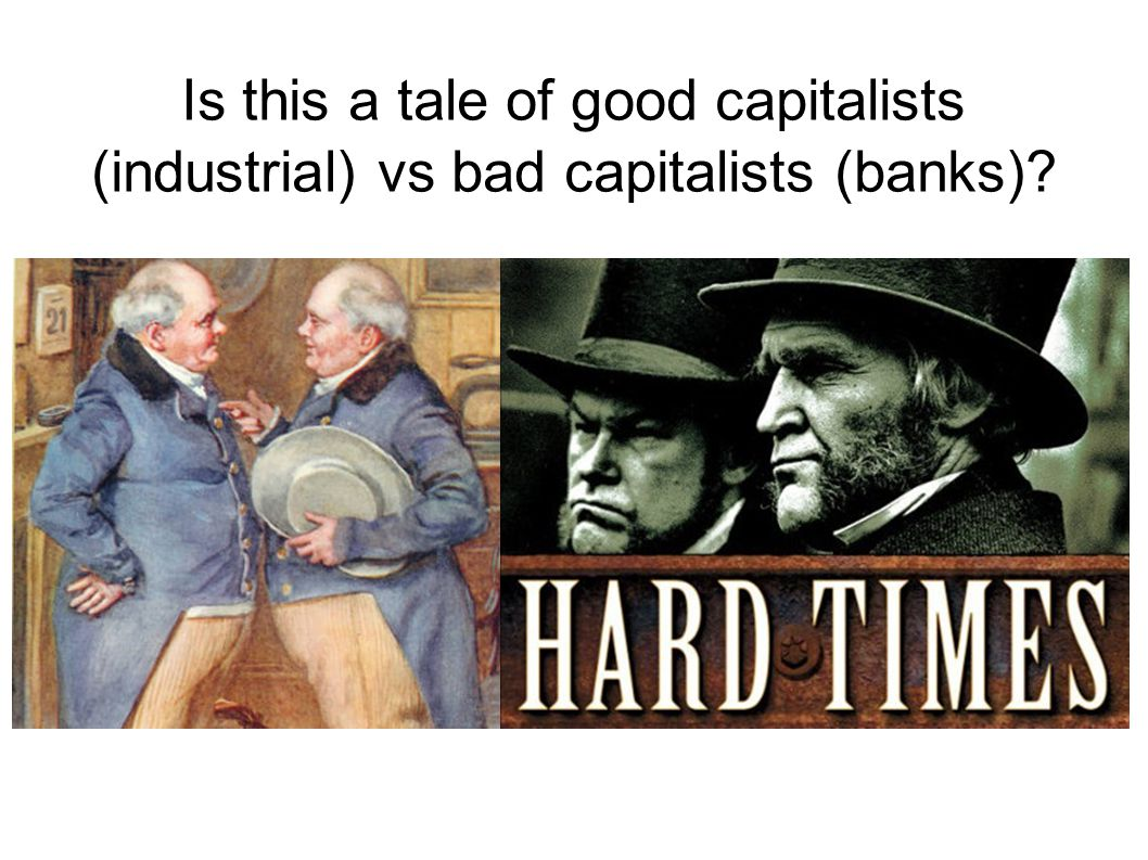 Is this a tale of good capitalists (industrial) vs bad capitalists (banks)?