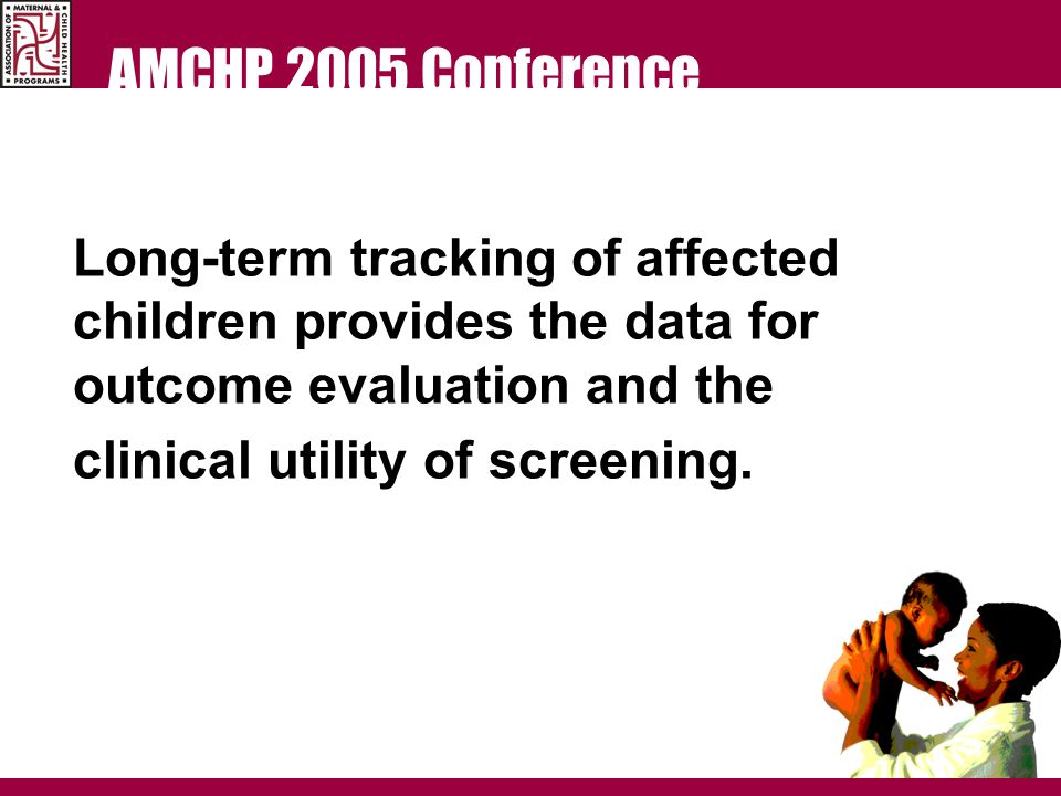 AMCHP 2005 Conference Why is Follow up Important.