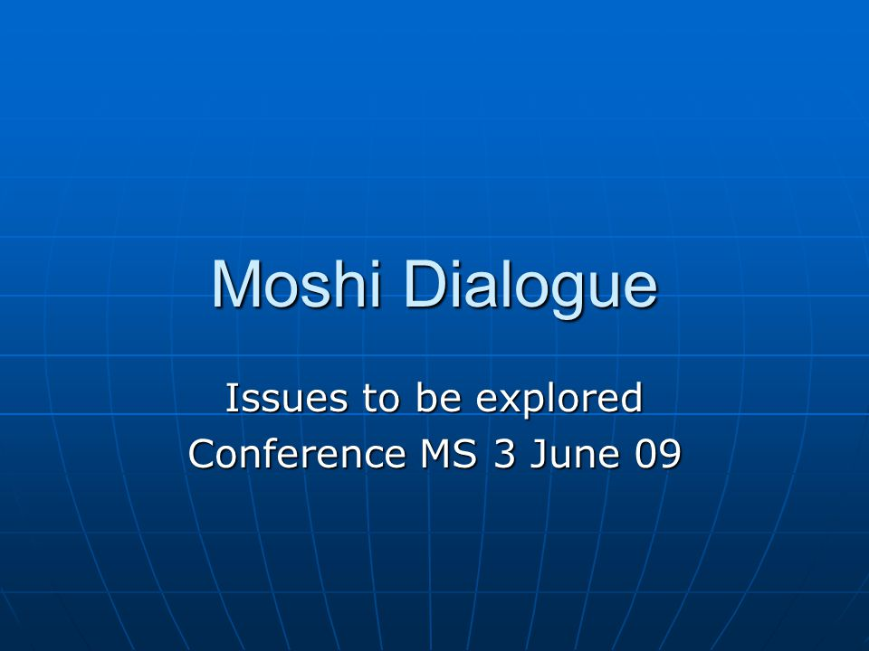 Moshi Dialogue Issues to be explored Conference MS 3 June 09