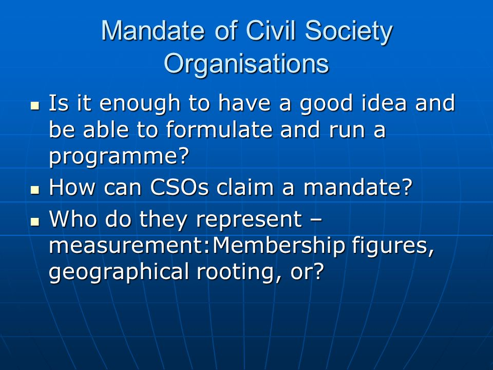 Mandate of Civil Society Organisations Is it enough to have a good idea and be able to formulate and run a programme.