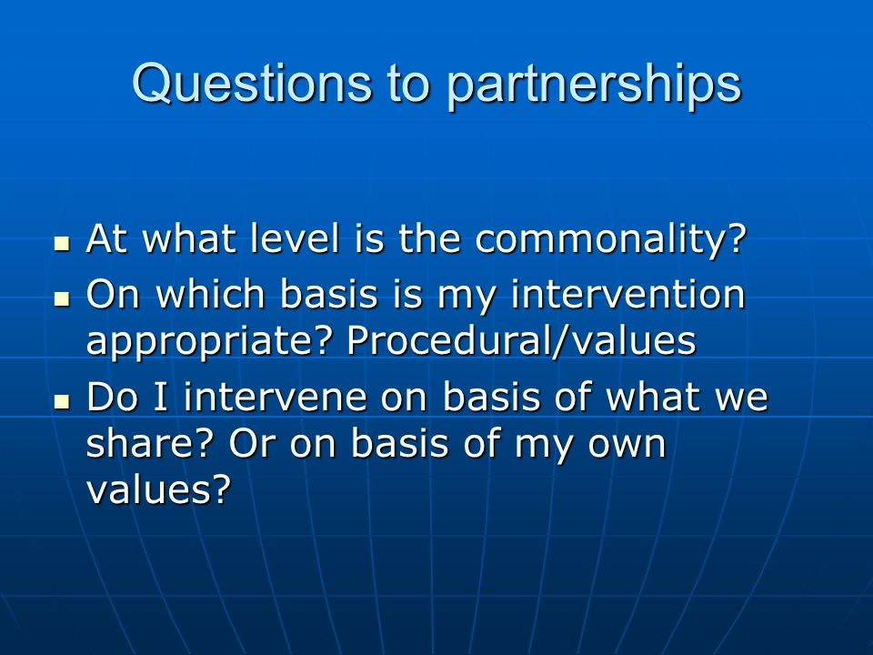 Questions to partnerships At what level is the commonality.