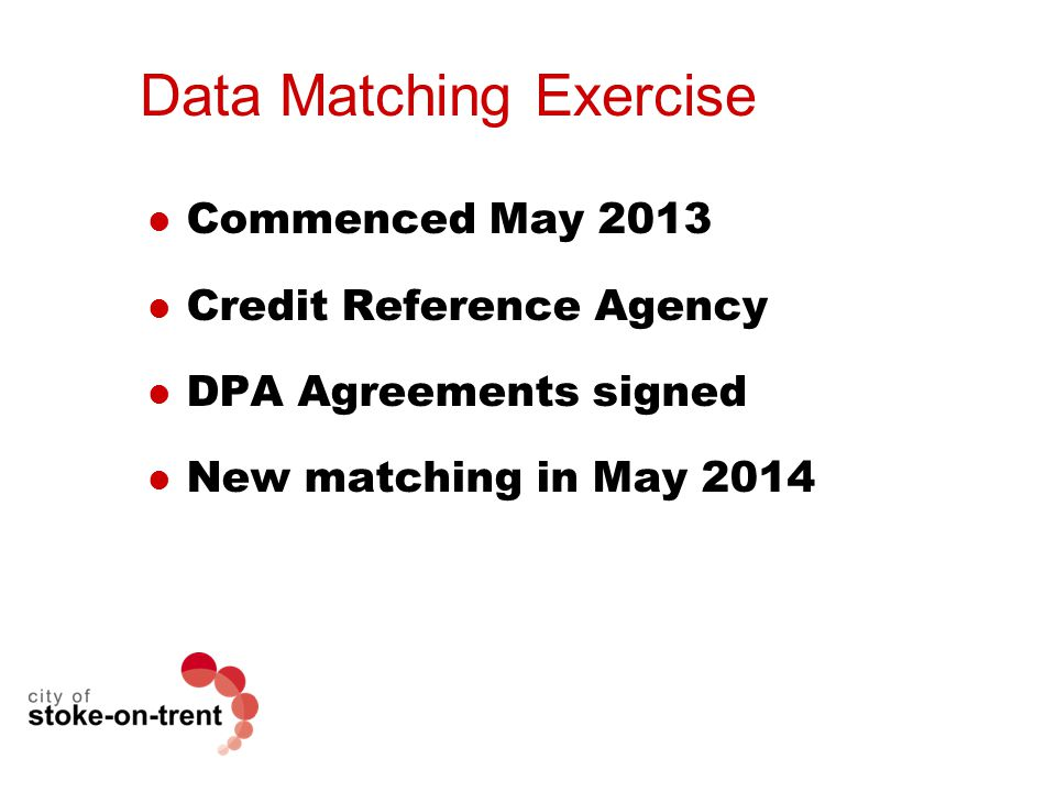 Data Matching Exercise Commenced May 2013 Credit Reference Agency DPA Agreements signed New matching in May 2014