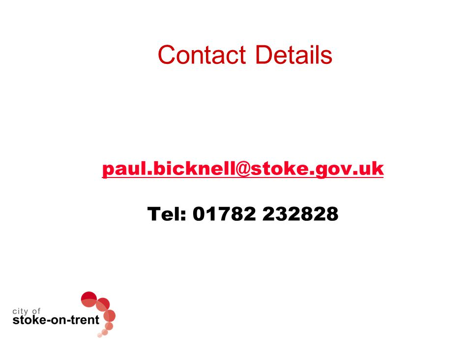 Contact Details paul.bicknell@stoke.gov.uk Tel: 01782 232828