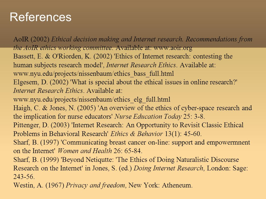 References AoIR (2002) Ethical decision making and Internet research.