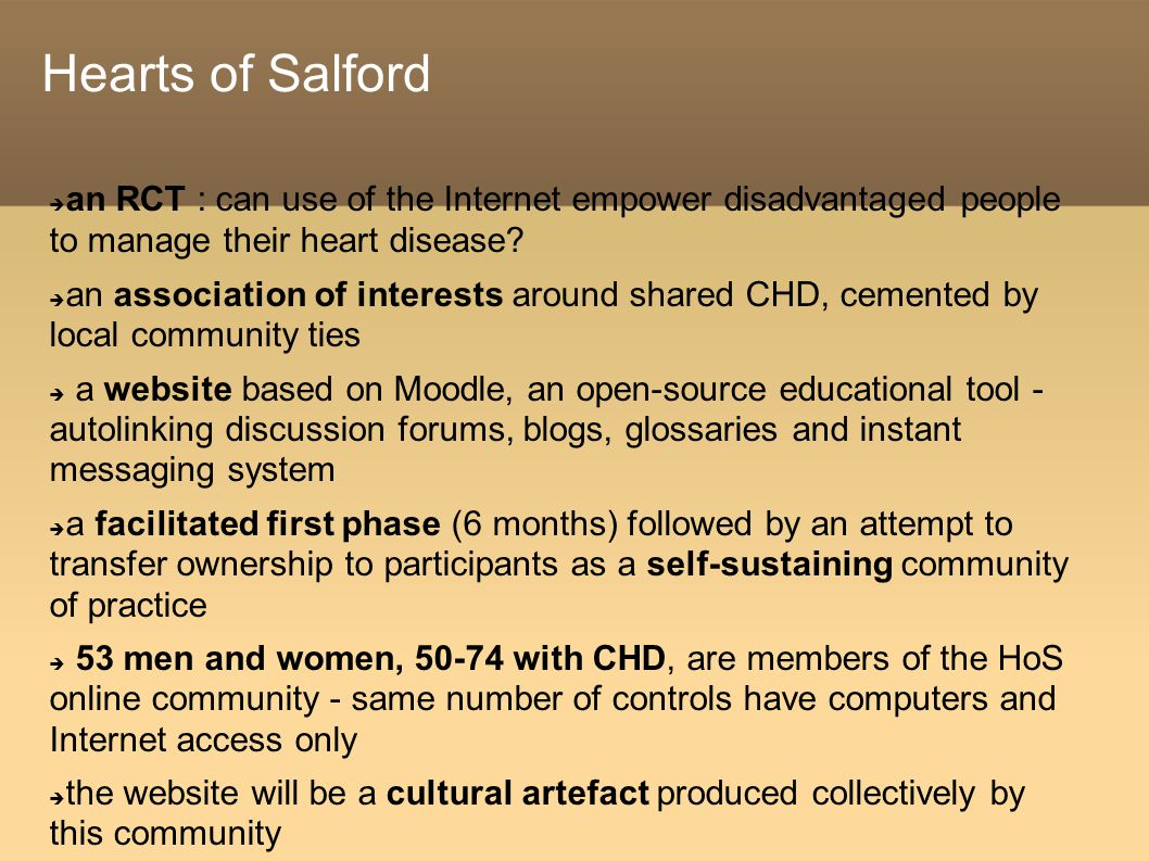 Hearts of Salford  an RCT : can use of the Internet empower disadvantaged people to manage their heart disease.