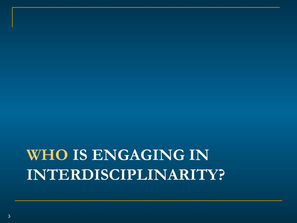 WHO IS ENGAGING IN INTERDISCIPLINARITY 3